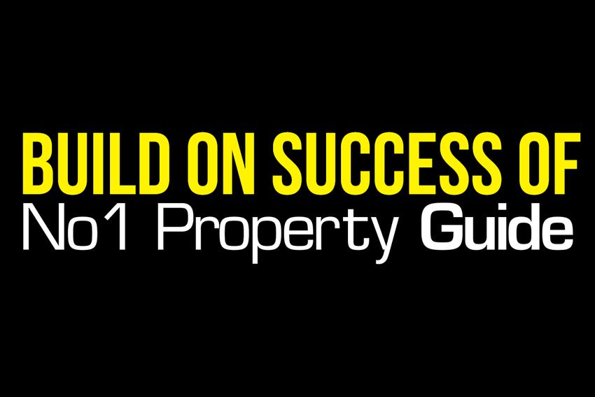 BUILD OR BUILT TO BUILD ON THE SUCCESS OF NO1 PROPERTY GUIDE